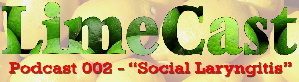 Be The Lime Podcast 002 – Social Laryngitis