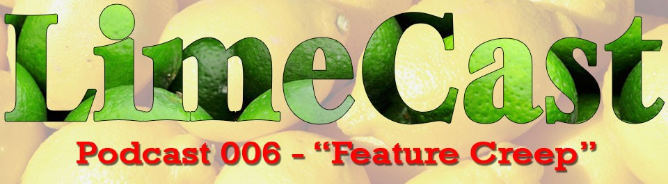 Be The Lime Podcast 006 Feature Creep